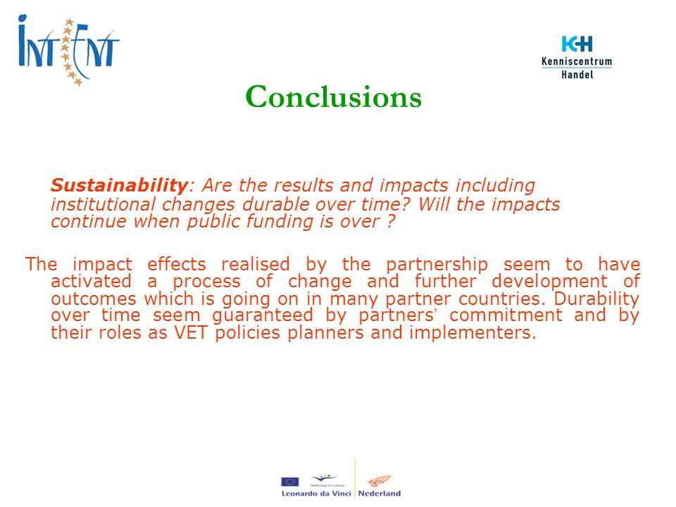 Sustainability: Are the results and impacts including institutional changes durable over time.