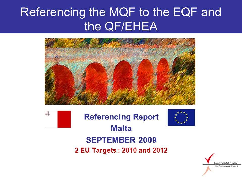Referencing the MQF to the EQF and the QF/EHEA Referencing Report Malta SEPTEMBER 2009 2 EU Targets : 2010 and 2012