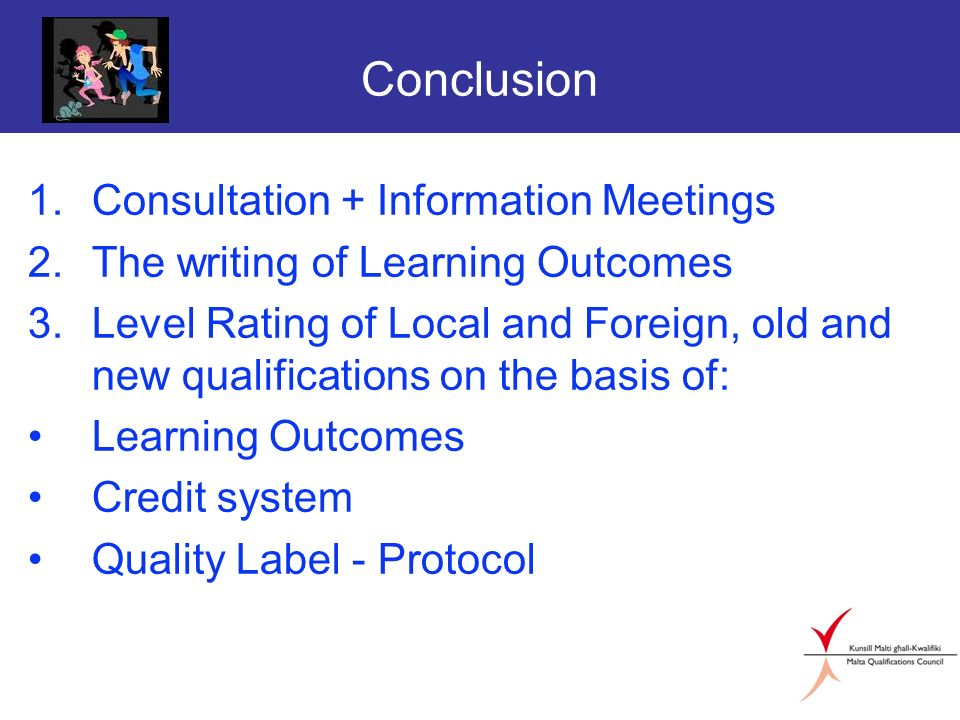 Conclusion 1.Consultation + Information Meetings 2.The writing of Learning Outcomes 3.Level Rating of Local and Foreign, old and new qualifications on