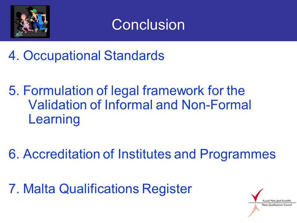 Conclusion 4. Occupational Standards 5. Formulation of legal framework for the Validation of Informal and Non-Formal Learning 6. Accreditation of Inst