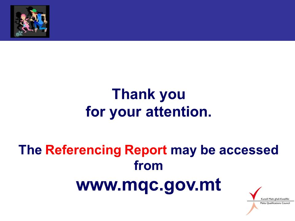 Thank you for your attention. The Referencing Report may be accessed from www.mqc.gov.mt