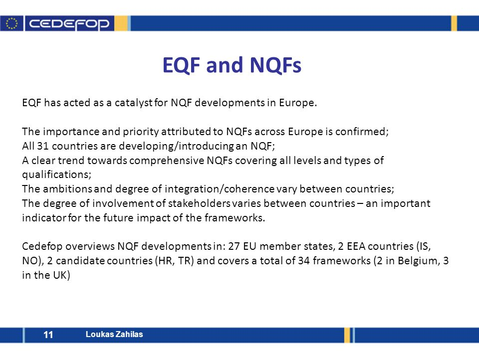 11 EQF has acted as a catalyst for NQF developments in Europe. The importance and priority attributed to NQFs across Europe is confirmed; All 31 count