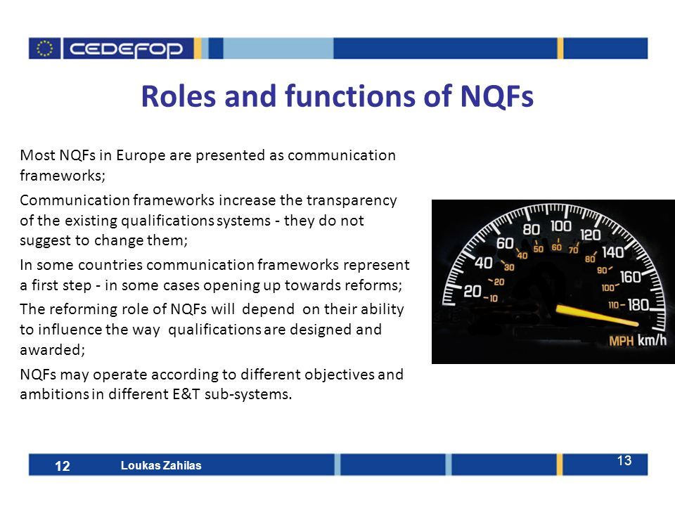 13 Roles and functions of NQFs Most NQFs in Europe are presented as communication frameworks; Communication frameworks increase the transparency of the existing qualifications systems - they do not suggest to change them; In some countries communication frameworks represent a first step - in some cases opening up towards reforms; The reforming role of NQFs will depend on their ability to influence the way qualifications are designed and awarded; NQFs may operate according to different objectives and ambitions in different E&T sub-systems.