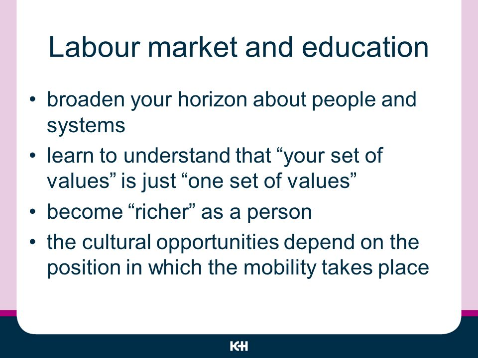 broaden your horizon about people and systems learn to understand that your set of values is just one set of values become richer as a person the cultural opportunities depend on the position in which the mobility takes place