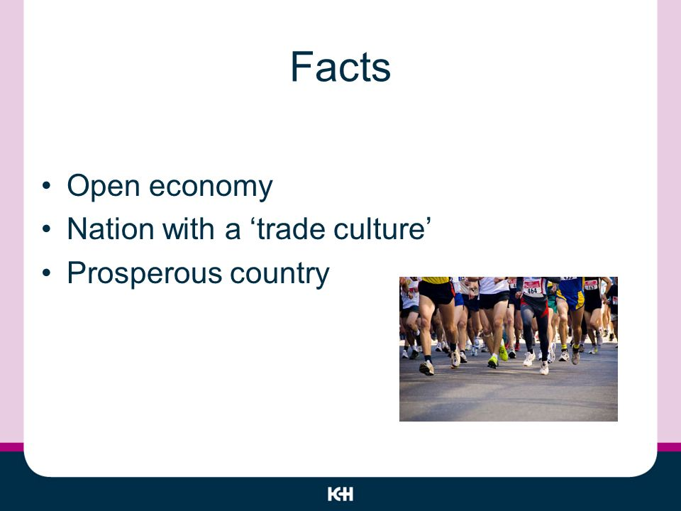 Facts Open economy Nation with a trade culture Prosperous country