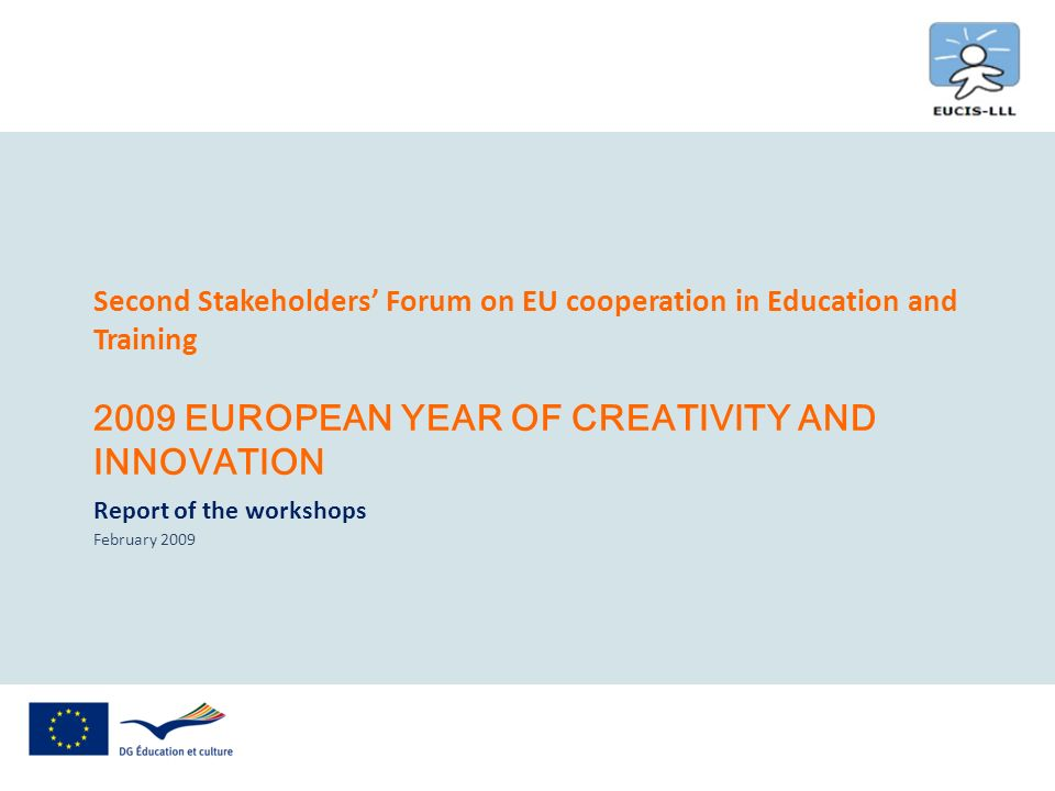 Second Stakeholders Forum on EU cooperation in Education and Training 2009 EUROPEAN YEAR OF CREATIVITY AND INNOVATION Report of the workshops February 2009