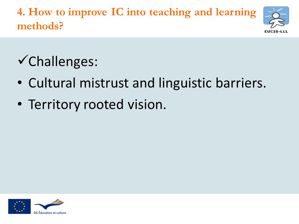 Challenges: Cultural mistrust and linguistic barriers. Territory rooted vision. 4. How to improve IC into teaching and learning methods?