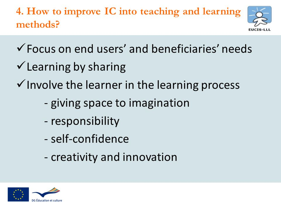 Focus on end users and beneficiaries needs Learning by sharing Involve the learner in the learning process - giving space to imagination - responsibility - self-confidence - creativity and innovation 4.
