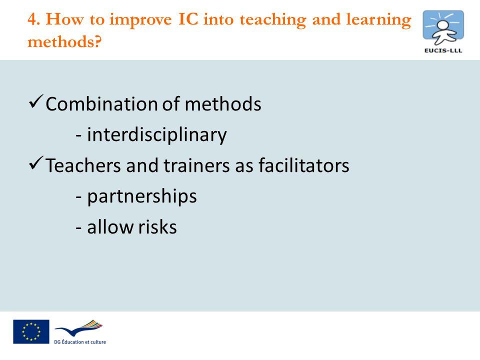 Combination of methods - interdisciplinary Teachers and trainers as facilitators - partnerships - allow risks 4.