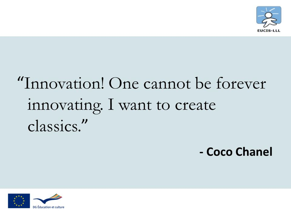 Innovation! One cannot be forever innovating. I want to create classics. - Coco Chanel