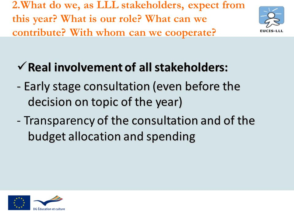 Real involvement of all stakeholders: Real involvement of all stakeholders: - Early stage consultation (even before the decision on topic of the year)