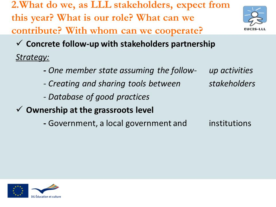 Concrete follow-up with stakeholders partnership Strategy: - One member state assuming the follow-up activities - Creating and sharing tools between s