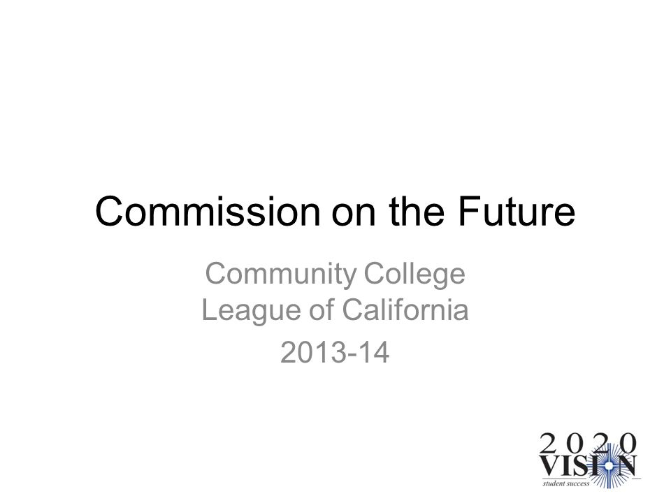 Commission on the Future Community College League of California 2013-14