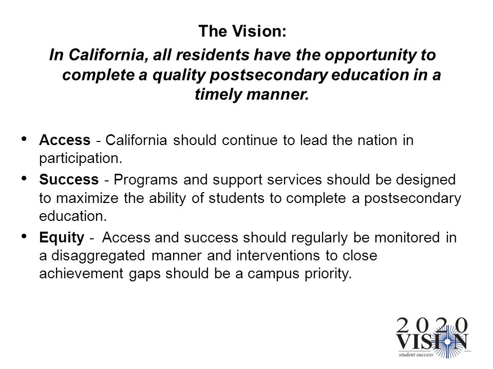The Vision: In California, all residents have the opportunity to complete a quality postsecondary education in a timely manner. Access - California sh