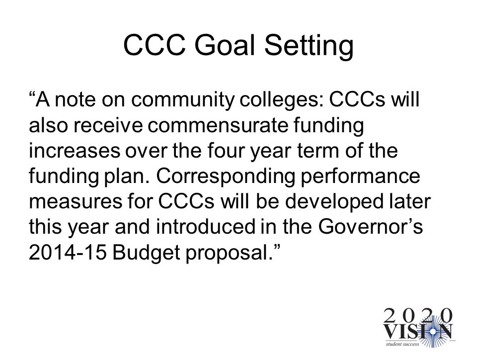 CCC Goal Setting A note on community colleges: CCCs will also receive commensurate funding increases over the four year term of the funding plan. Corr