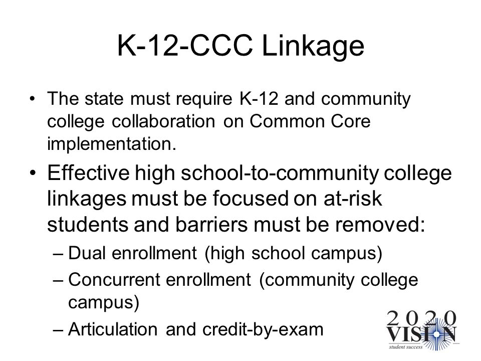 K-12-CCC Linkage The state must require K-12 and community college collaboration on Common Core implementation. Effective high school-to-community col