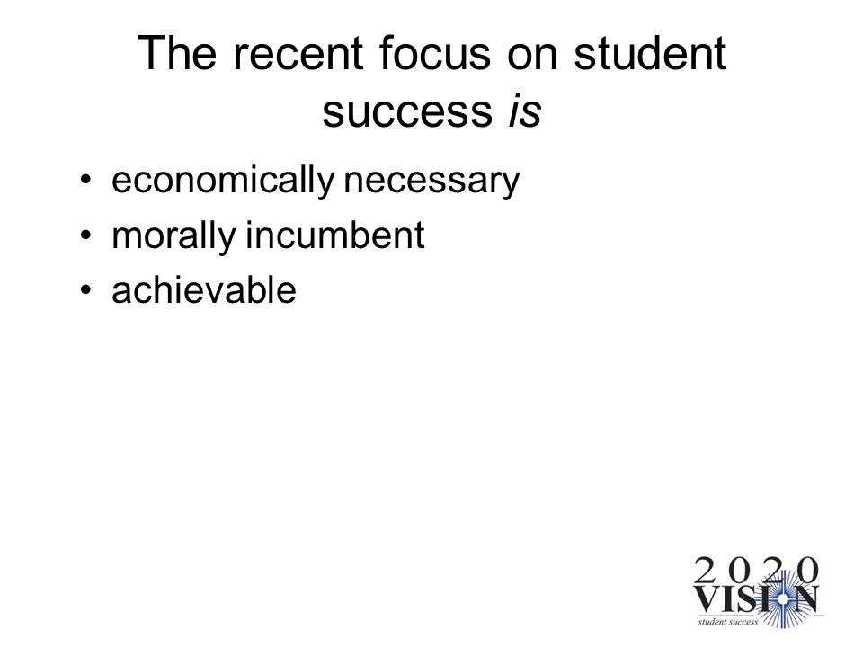 The recent focus on student success is economically necessary morally incumbent achievable