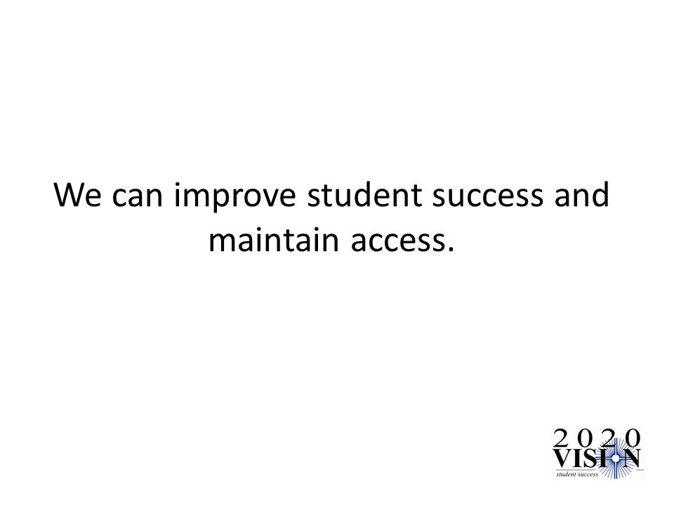We can improve student success and maintain access.