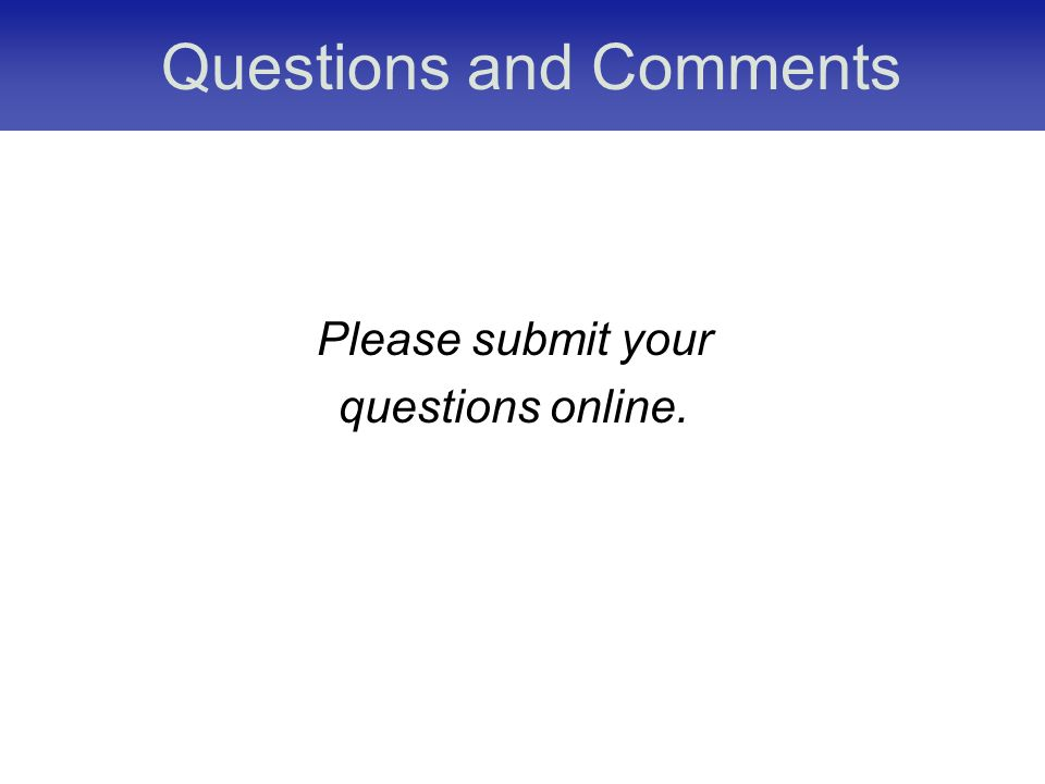 Questions and Comments Please submit your questions online.