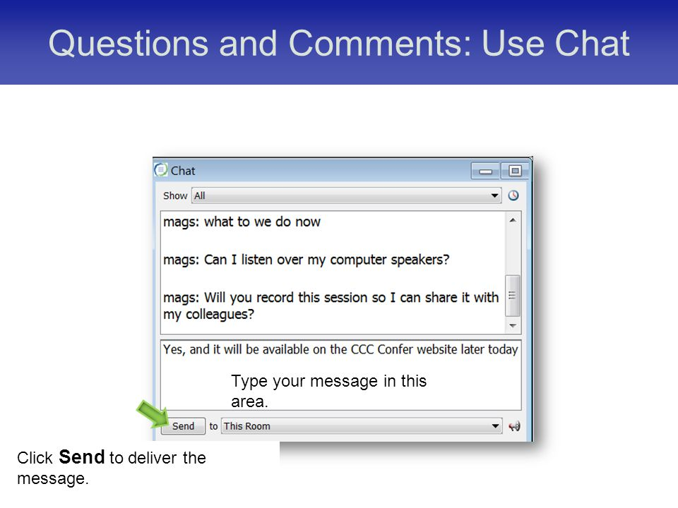 Questions and Comments: Use Chat Click Send to deliver the message. Type your message in this area.