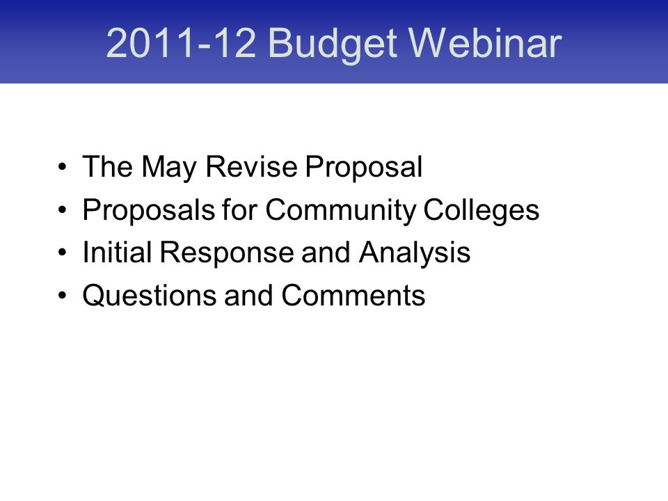 Budget Webinar The May Revise Proposal Proposals for Community Colleges Initial Response and Analysis Questions and Comments
