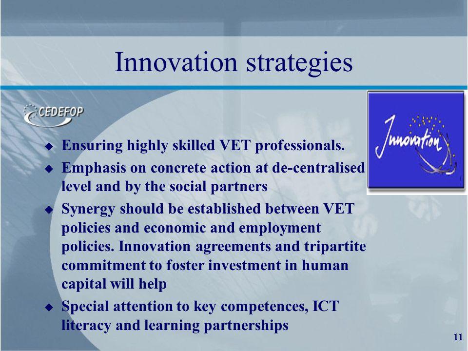 11 Innovation strategies u Ensuring highly skilled VET professionals.