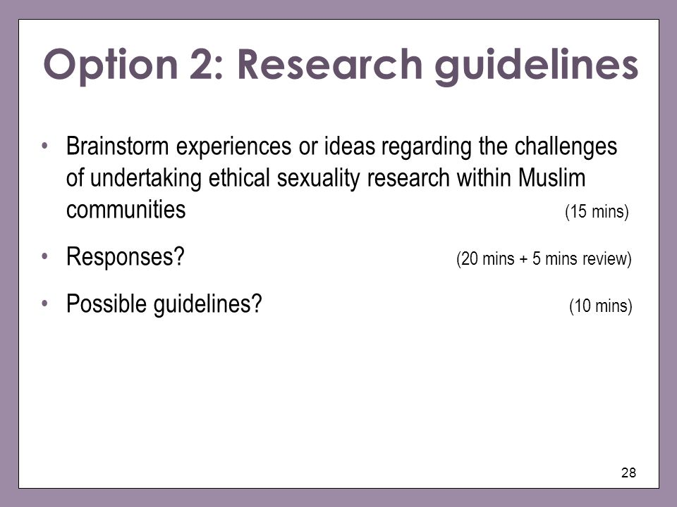 28 Option 2: Research guidelines Brainstorm experiences or ideas regarding the challenges of undertaking ethical sexuality research within Muslim comm