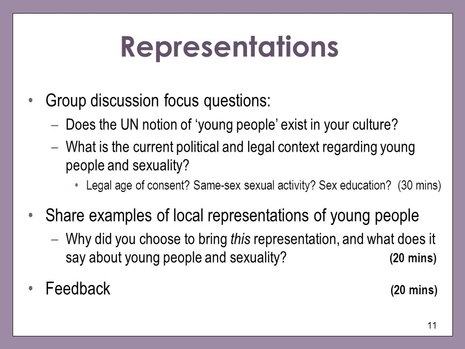 11 Representations Group discussion focus questions: –Does the UN notion of young people exist in your culture.