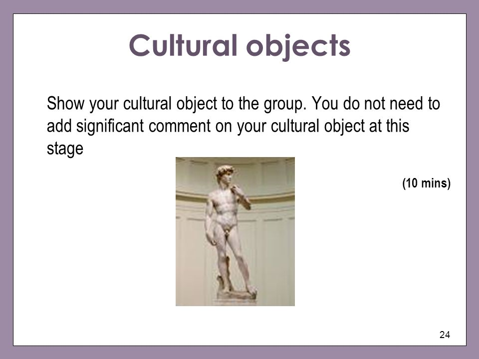 24 Cultural objects Show your cultural object to the group.