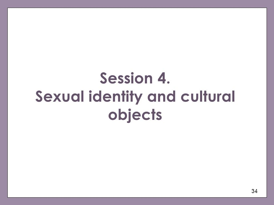 34 Session 4. Sexual identity and cultural objects