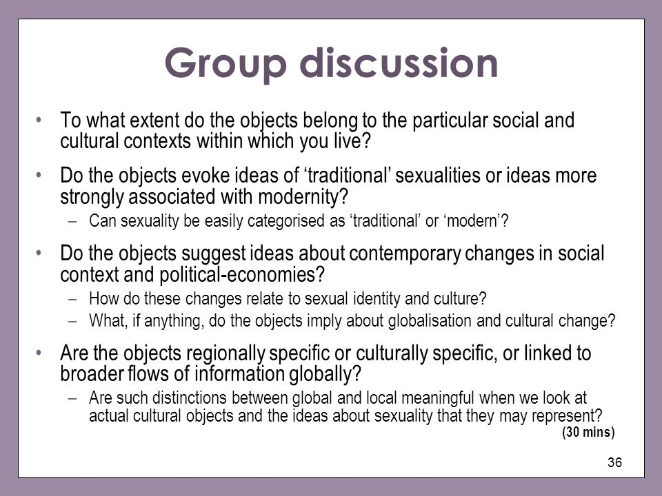 36 Group discussion To what extent do the objects belong to the particular social and cultural contexts within which you live? Do the objects evoke id