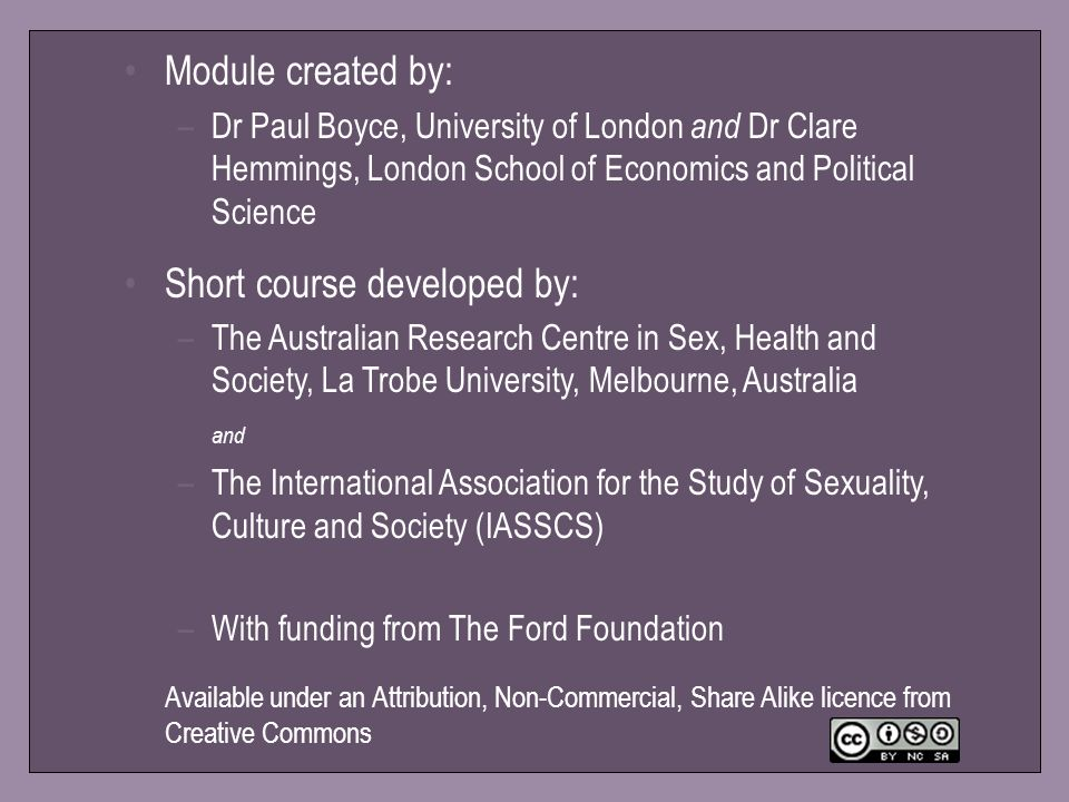 38 Module created by: –Dr Paul Boyce, University of London and Dr Clare Hemmings, London School of Economics and Political Science Short course develo