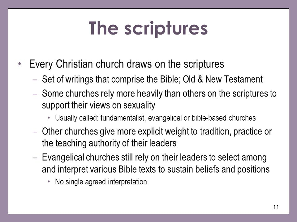 11 The scriptures Every Christian church draws on the scriptures –Set of writings that comprise the Bible; Old & New Testament –Some churches rely mor
