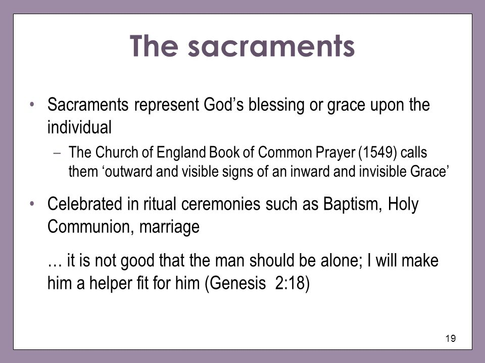 19 The sacraments Sacraments represent Gods blessing or grace upon the individual –The Church of England Book of Common Prayer (1549) calls them outwa