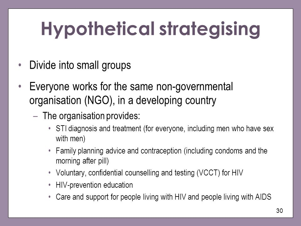 30 Hypothetical strategising Divide into small groups Everyone works for the same non-governmental organisation (NGO), in a developing country –The or