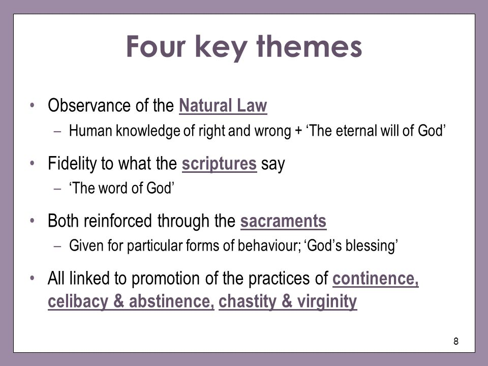 8 Four key themes Observance of the Natural Law –Human knowledge of right and wrong + The eternal will of God Fidelity to what the scriptures say –The