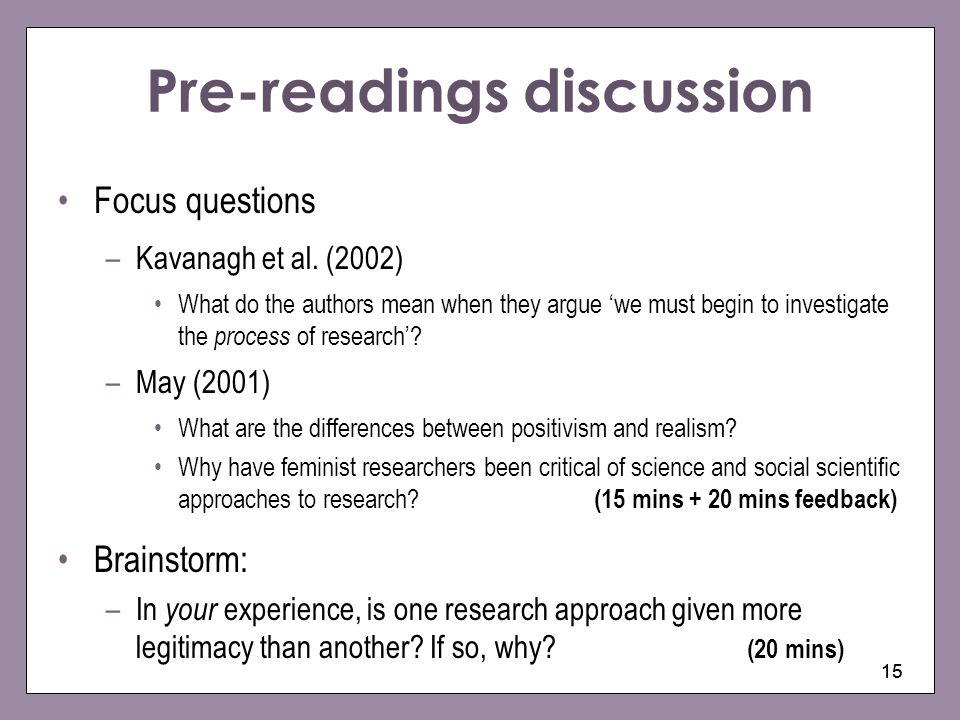 15 Pre-readings discussion Focus questions –Kavanagh et al. (2002) What do the authors mean when they argue we must begin to investigate the process o