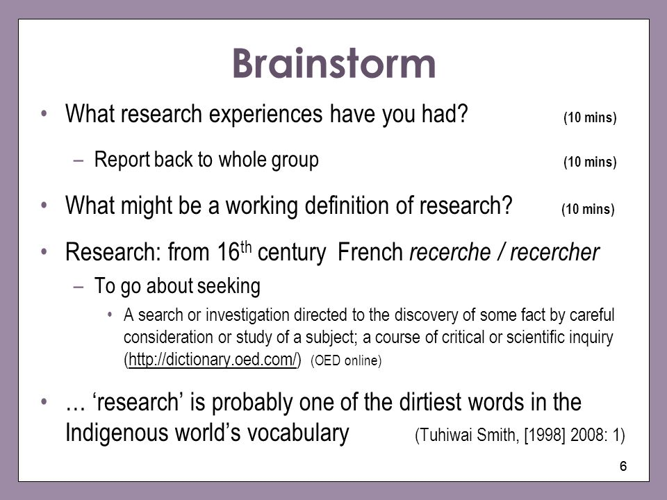 66 Brainstorm What research experiences have you had? (10 mins) –Report back to whole group (10 mins) What might be a working definition of research?