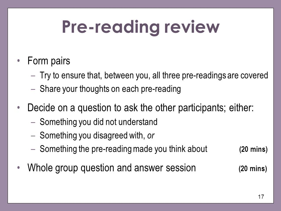 17 Pre-reading review Form pairs –Try to ensure that, between you, all three pre-readings are covered –Share your thoughts on each pre-reading Decide