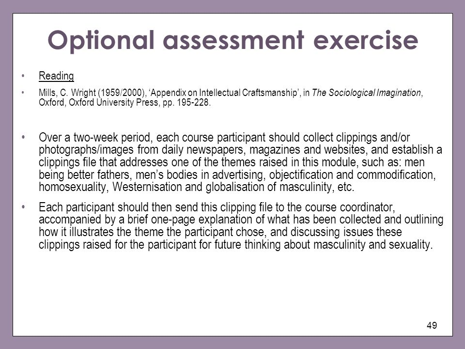 49 Optional assessment exercise Reading Mills, C. Wright (1959/2000), Appendix on Intellectual Craftsmanship, in The Sociological Imagination, Oxford,