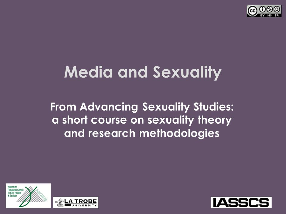 Media and Sexuality From Advancing Sexuality Studies: a short course on sexuality theory and research methodologies