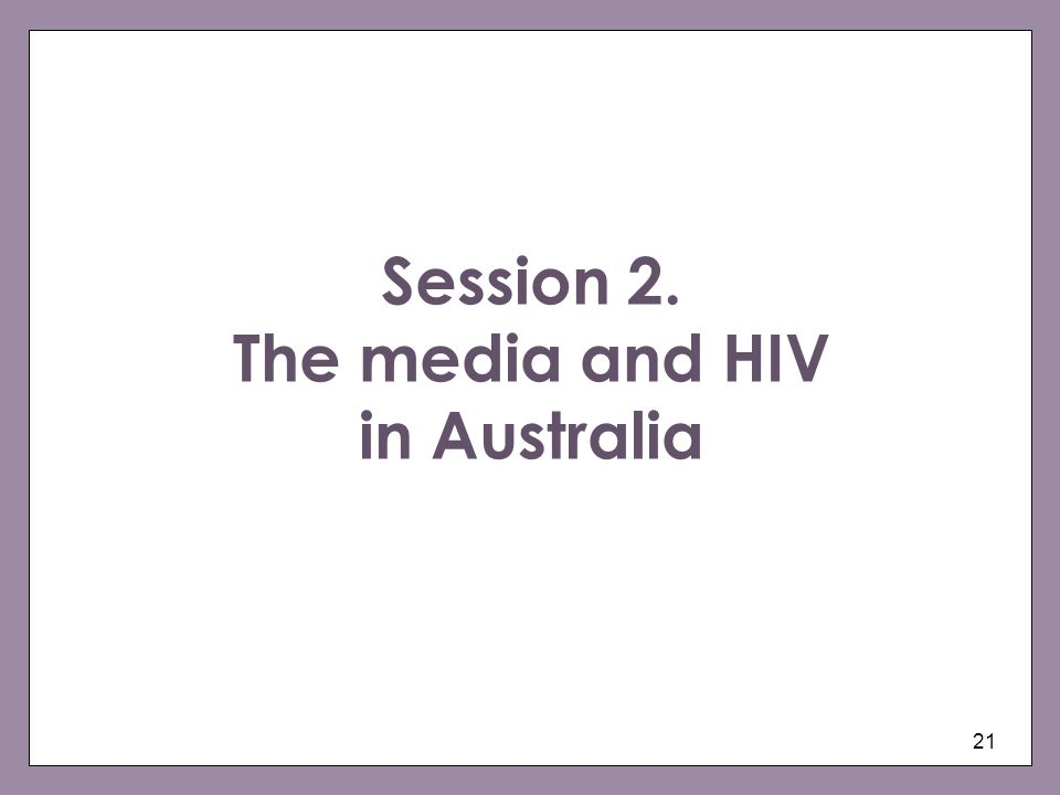21 Session 2. The media and HIV in Australia
