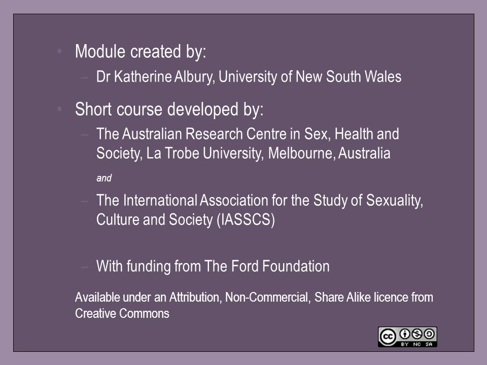 37 Module created by: –Dr Katherine Albury, University of New South Wales Short course developed by: –The Australian Research Centre in Sex, Health an
