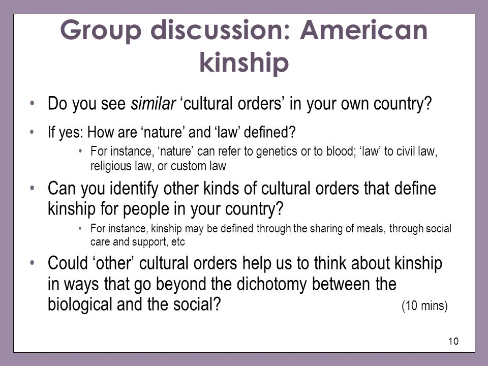 10 Group discussion: American kinship Do you see similar cultural orders in your own country? If yes: How are nature and law defined? For instance, na