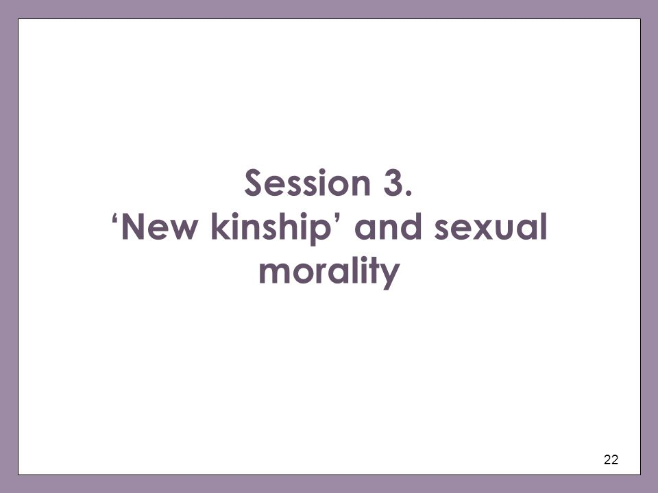 22 Session 3. New kinship and sexual morality