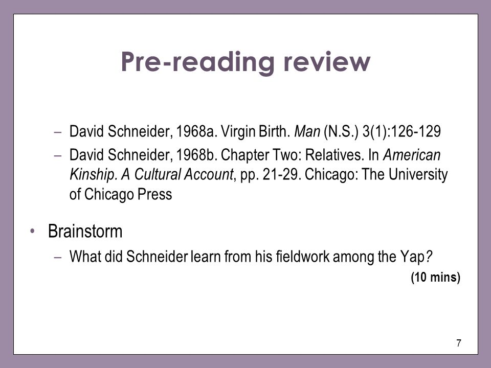 7 Pre-reading review –David Schneider, 1968a. Virgin Birth. Man (N.S.) 3(1):126-129 –David Schneider, 1968b. Chapter Two: Relatives. In American Kinsh