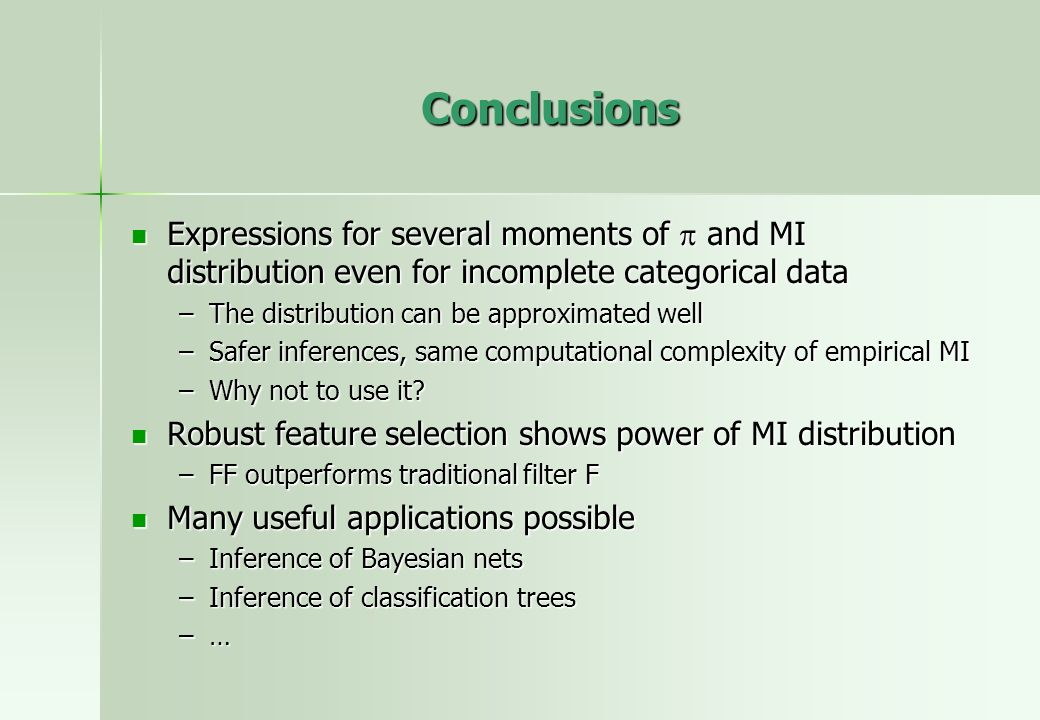 Conclusions Expressions for several moments of and MI distribution even for incomplete categorical data Expressions for several moments of and MI distribution even for incomplete categorical data –The distribution can be approximated well –Safer inferences, same computational complexity of empirical MI –Why not to use it.