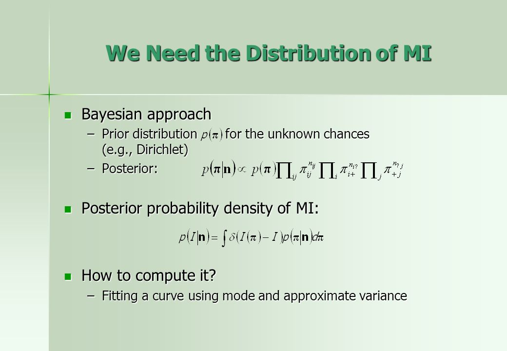 We Need the Distribution of MI Bayesian approach Bayesian approach –Prior distribution for the unknown chances (e.g., Dirichlet) –Posterior: Posterior