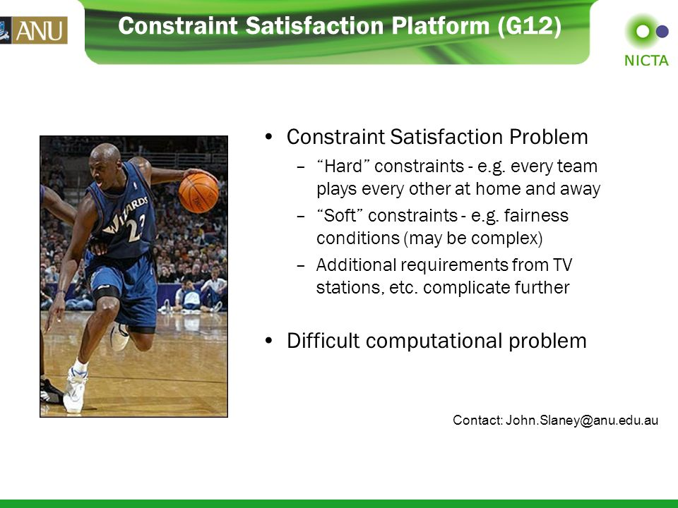 Constraint Satisfaction Platform (G12) Constraint Satisfaction Problem –Hard constraints - e.g.