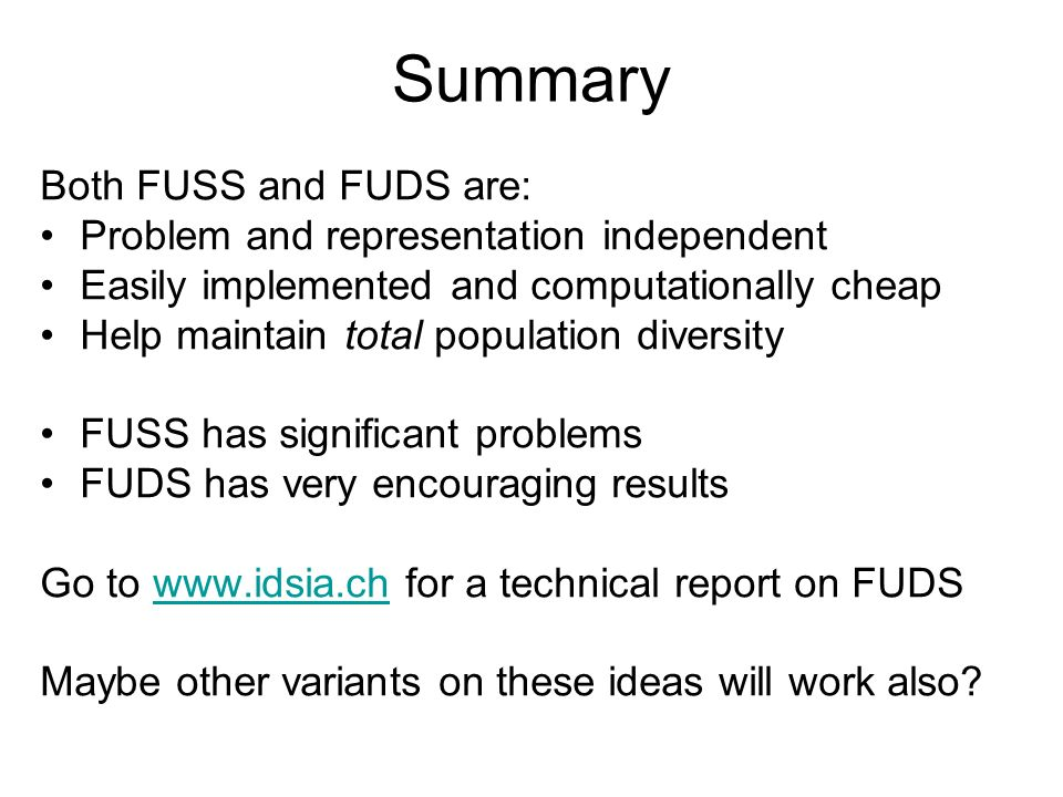 Summary Both FUSS and FUDS are: Problem and representation independent Easily implemented and computationally cheap Help maintain total population div